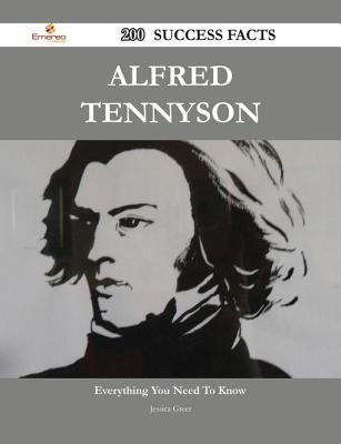 Alfred Tennyson 200 Success Facts - Everything You Need to Know about Alfred Tennyson  by  Jessica Greer