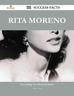 Rita Moreno 171 Success Facts - Everything You Need to Know about Rita Moreno  by  Ashley Owen