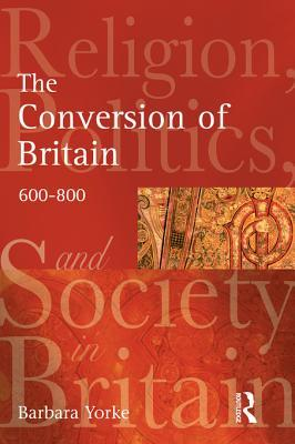 The Conversion of Britain: Religion, Politics and Society in Britain, 600-800  by  Barbara Yorke