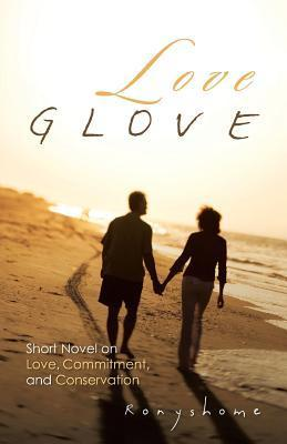 Love Glove: Short Novel on Love, Commitment, and Conservation  by  Ronyshome