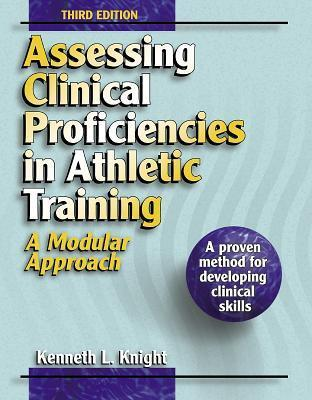 Assessing Clinical Proficiencies in Athletic Training-3rd: A Modular Approach Kenneth L. Knight