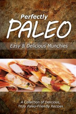 Perfectly Paleo - Easy & Delicious Munchies: Indulgent Paleo Cooking for the Modern Caveman Perfectly Paleo