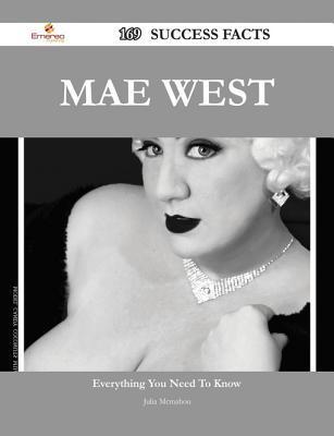 Mae West 169 Success Facts - Everything You Need to Know about Mae West  by  Julia McMahon
