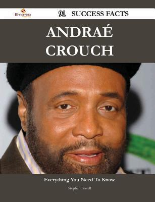 Andrae Crouch 91 Success Facts - Everything You Need to Know about Andrae Crouch Stephen Ferrell