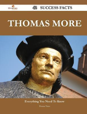Thomas More 42 Success Facts - Everything You Need to Know about Thomas More  by  Donna Yates