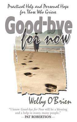 Good-Bye for Now: Practical Help and Personal Hope for Those Who Grieve Welby OBrien