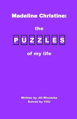 Madeline Christine: The Puzzles of My Life Jill Wisotzke