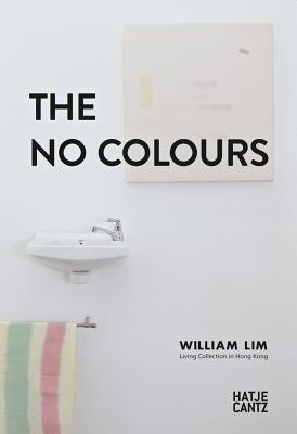 The No Colors: William Lin: Living Collection in Hong Kong  by  Hu Fang