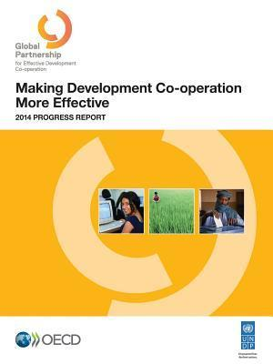 Making Development Co-Operation More Effective: 2014 Progress Report Organization for Economic Cooperation and Development (OECD)