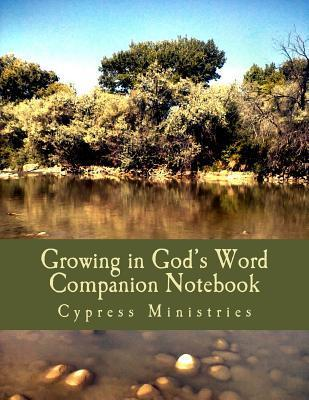Growing in Gods Word Companion Notebook: A Personal Concordance of Verses and Study Notes as God Teaches Me.  by  Cypress Ministries