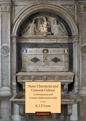 Nuns Chronicles and Convent Culture in Renaissance and Counter-Reformation Italy  by  K.J.P. Lowe