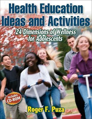 Health Education Ideas and Activities: 24 Dimensions of Wellness for Adolescents [With CDROM]  by  Roger Puza