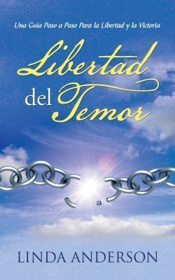 Libertad del Temor: Una Guia Paso a Paso Para La Libertad y La Victoria Linda Anderson