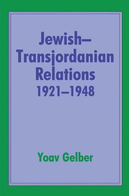 Jewish-Transjordanian Relations 1921-1948: Alliance of Bars Sinister Yoav Gelber