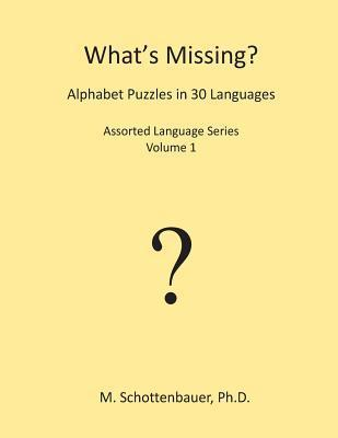 Whats Missing? Alphabet Puzzles in 30 Languages: Assorted Language Series: Volume 1  by  M. Schottenbauer