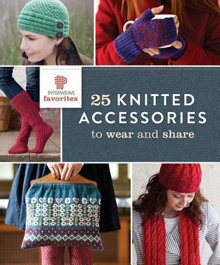 Interweave Favorites - 25 Knitted Accessories to Wear and Share INTERWEAVE