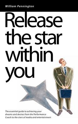 Release the Star Within You: The Essential Guide to Achieving Your Dreams and Desires  by  William Pennington