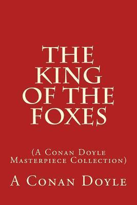 The King of the Foxes:  by  Arthur Conan Doyle
