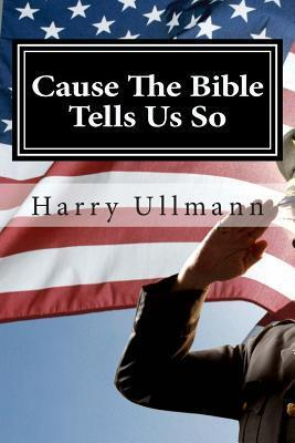 Cause the Bible Tells Us So: How a Young Boy Survived Nazi Germany and Became a True American Patriot and Christian Harry S. Ullmann
