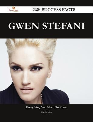 Gwen Stefani 270 Success Facts - Everything You Need to Know about Gwen Stefani  by  Wanda Miles