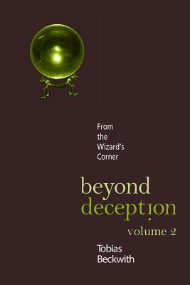 Beyond Deception, Volume 2: From the Wizards Corner  by  Tobias Beckwith