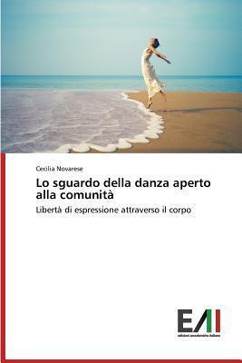 Lo Sguardo Della Danza Aperto Alla Comunita  by  Novarese Cecilia
