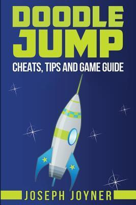Doodle Jump: Cheats, Tips and Game Guide  by  Joseph Joyner