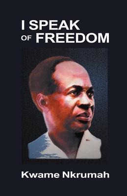 I Speak Of Freedom Kwame Nkrumah