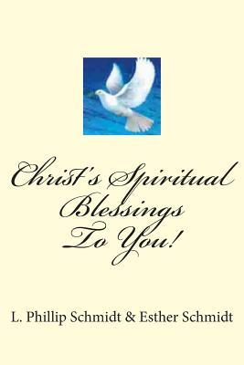 Christs Spiritual Blessings to You!  by  L. Phillip Schmidt