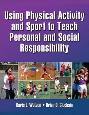 Using Physical Activity and Sport to Teach Personal and Social Responsibility Doris Watson