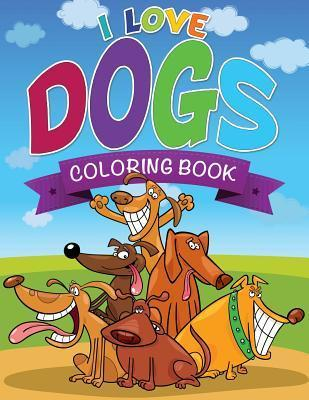 I Love Dogs Coloring Books LLC Speedy Publishing