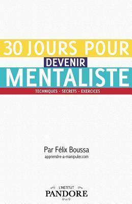 30 Jours Pour Devenir Mentaliste: Techniques, Secrets, Exercices Félix Boussa