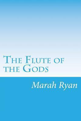 The Flute of the Gods Marah Ellis Ryan