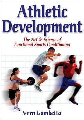 Athletic Development: Art & Science of Functional Sports Conditioning  by  Vern Gambetta