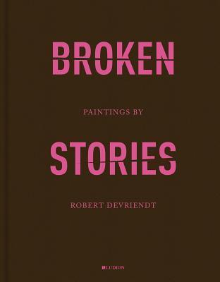 Robert Devriendt: Broken Stories  by  Edwin Carels