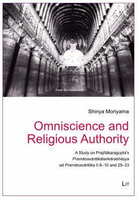 Omniscience and Religious Authority: A Study on Prajnakaraguptas Pramanavarttikalankarabhasya Ad Pramanavarttika II 8-10 and 29-33 Shinya Moriyama