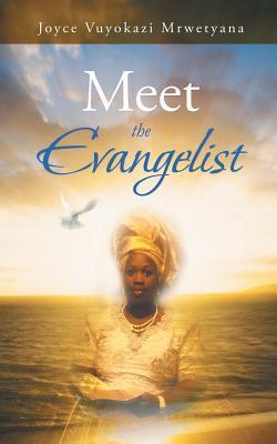 Meet the Evangelist  by  Joyce Vuyokazi Mrwetyana