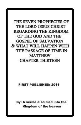 The Seven Prophecies of the Lord Jesus Christ Regarding the Kingdom of the God and the Gospel of Salvation and What Will Happen with the Passage of Time in Matthew Chapter 13 Repsaj Jasper
