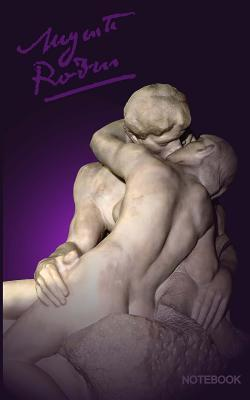 Auguste Rodin Notebook: The Kiss ( Journal / Cuaderno / Portable / Gift )  by  Smart Bookx