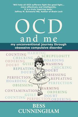 Ocd and Me: My Unconventional Journey Through Obsessive Compulsive Disorder  by  Bess Cunningham