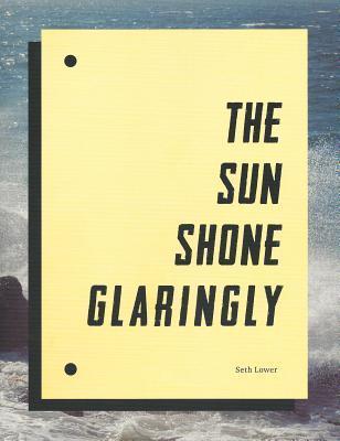Seth Lower: The Sun Shone Glaringly  by  Seth Lower