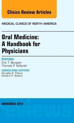 Oral Medicine: A Handbook for Physicians, an Issue of Medical Clinics Eric Stoopler