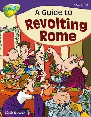 A Guide to Revolting Rome (Oxford Reading Tree: Stage 11a: Treetops More Non-Fiction) Mick Gowar