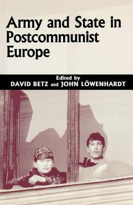 Army and State in Postcommunist Europe David Betz