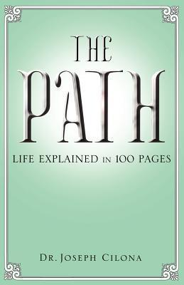 The Path: Life Explained in 100 Pages  by  Joseph J. Cilona