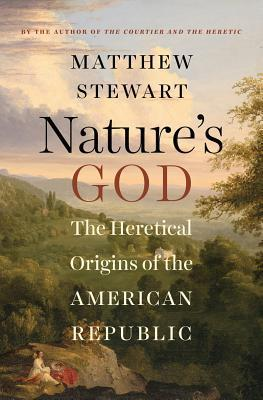 Natures God: The Heretical Origins of the American Republic  by  Matthew Stewart