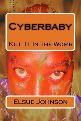 Cyberbaby: Kill It in the Womb  by  MR Elsue W Johnson