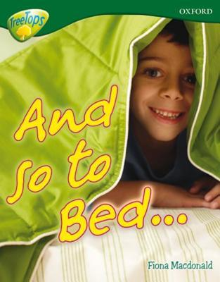 And So to Bed... (Oxford Reading Tree: Stage 12a: Treetops More Non-Fiction) Fiona MacDonald