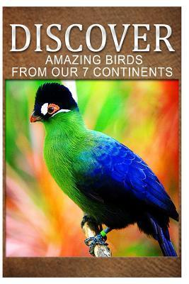 Amazing Birds from Our 7 Continents - Discover: Early Readers Wildlife Photography Book Discover Press