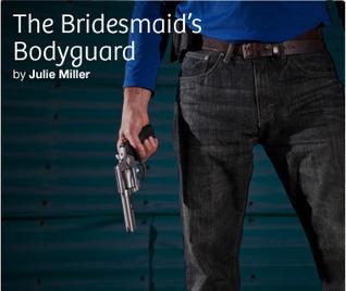 The Bridesmaids Bodyguard  by  Julie Miller